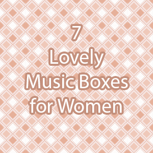 Music Boxes for Women