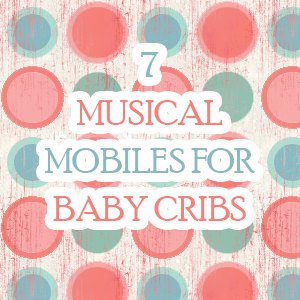 Musical Mobiles for Baby Cribs